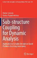 Sub-structure Coupling for Dynamic Analysis: Application to Complex Simulation-Based Problems Involving Uncertainty - Lecture Notes in Applied and Computational Mechanics 89 (Hardback)