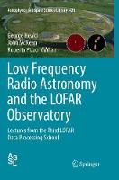 Low Frequency Radio Astronomy and the LOFAR Observatory: Lectures from the Third LOFAR Data Processing School - Astrophysics and Space Science Library 426 (Paperback)