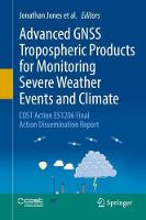Advanced GNSS Tropospheric Products for Monitoring Severe Weather Events and Climate: COST Action ES1206 Final Action Dissemination Report (Hardback)