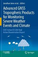 Advanced GNSS Tropospheric Products for Monitoring Severe Weather Events and Climate: COST Action ES1206 Final Action Dissemination Report (Paperback)