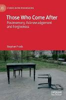 Those Who Come After: Postmemory, Acknowledgement and Forgiveness - Studies in the Psychosocial (Hardback)