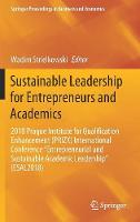 """Sustainable Leadership for Entrepreneurs and Academics: 2018 Prague Institute for Qualification Enhancement (PRIZK) International Conference """"Entrepreneurial and Sustainable Academic Leadership"""" (ESAL2018) - Springer Proceedings in Business and Economics (Hardback)"""