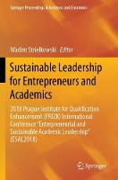 Sustainable Leadership for Entrepreneurs and Academics: 2018 Prague Institute for Qualification Enhancement (PRIZK) International Conference Entrepreneurial and Sustainable Academic Leadership (ESAL2018) (Paperback)