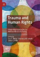 Trauma and Human Rights: Integrating Approaches to Address Human Suffering (Hardback)