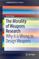 The Morality of Weapons Research: Why it is Wrong to Design Weapons - SpringerBriefs in Ethics (Paperback)