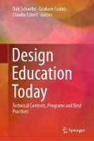 Design Education Today: Technical Contexts, Programs and Best Practices (Hardback)
