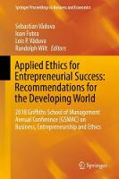 Applied Ethics for Entrepreneurial Success: Recommendations for the Developing World: 2018 Griffiths School of Management Annual Conference (GSMAC) on Business, Entrepreneurship and Ethics - Springer Proceedings in Business and Economics (Hardback)
