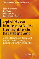 Applied Ethics for Entrepreneurial Success: Recommendations for the Developing World: 2018 Griffiths School of Management Annual Conference (GSMAC) on Business, Entrepreneurship and Ethics - Springer Proceedings in Business and Economics (Paperback)
