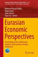 Eurasian Economic Perspectives: Proceedings of the 24th Eurasia Business and Economics Society Conference - Eurasian Studies in Business and Economics 11/1 (Hardback)