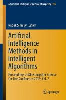 Artificial Intelligence Methods in Intelligent Algorithms: Proceedings of 8th Computer Science On-line Conference 2019, Vol. 2 - Advances in Intelligent Systems and Computing 985 (Paperback)