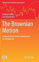 The Brownian Motion: A Rigorous but Gentle Introduction for Economists - Springer Texts in Business and Economics (Hardback)