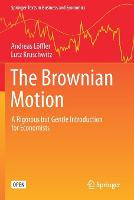 The Brownian Motion: A Rigorous but Gentle Introduction for Economists - Springer Texts in Business and Economics (Paperback)