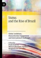 Status and the Rise of Brazil: Global Ambitions, Humanitarian Engagement and International Challenges (Hardback)