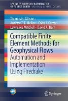 Compatible Finite Element Methods for Geophysical Flows: Automation and Implementation Using Firedrake - SpringerBriefs in Mathematics of Planet Earth (Paperback)