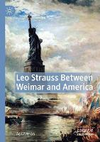 Leo Strauss Between Weimar and America (Paperback)