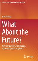 What About the Future?: New Perspectives on Planning, Forecasting and Complexity - Science, Technology and Innovation Studies (Hardback)