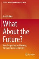 What About the Future?: New Perspectives on Planning, Forecasting and Complexity - Science, Technology and Innovation Studies (Paperback)