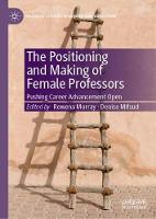 The Positioning and Making of Female Professors: Pushing Career Advancement Open - Palgrave Studies in Gender and Education (Hardback)