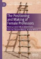 The Positioning and Making of Female Professors: Pushing Career Advancement Open - Palgrave Studies in Gender and Education (Paperback)
