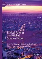 Ethical Futures and Global Science Fiction - Studies in Global Science Fiction (Hardback)
