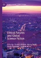 Ethical Futures and Global Science Fiction - Studies in Global Science Fiction (Paperback)