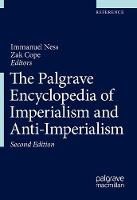 The Palgrave Encyclopedia of Imperialism and Anti-Imperialism - The Palgrave Encyclopedia of Imperialism and Anti-Imperialism (Hardback)