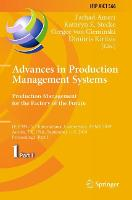Advances in Production Management Systems. Production Management for the Factory of the Future: IFIP WG 5.7 International Conference, APMS 2019, Austin, TX, USA, September 1-5, 2019, Proceedings, Part I - IFIP Advances in Information and Communication Technology 566 (Paperback)