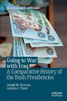 Going to War with Iraq: A Comparative History of the Bush Presidencies - The Evolving American Presidency (Hardback)