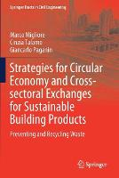 Strategies for Circular Economy and Cross-sectoral Exchanges for Sustainable Building Products: Preventing and Recycling Waste - Springer Tracts in Civil Engineering (Paperback)