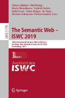 The Semantic Web - ISWC 2019: 18th International Semantic Web Conference, Auckland, New Zealand, October 26-30, 2019, Proceedings, Part I - Information Systems and Applications, incl. Internet/Web, and HCI 11778 (Paperback)