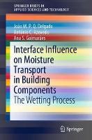 Interface Influence on Moisture Transport in Building Components: The Wetting Process - SpringerBriefs in Applied Sciences and Technology (Paperback)