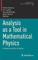 Analysis as a Tool in Mathematical Physics: In Memory of Boris Pavlov - Operator Theory: Advances and Applications 276 (Hardback)
