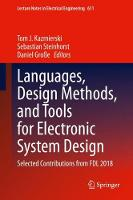 Languages, Design Methods, and Tools for Electronic System Design: Selected Contributions from FDL 2018 - Lecture Notes in Electrical Engineering 611 (Hardback)