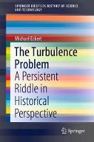 The Turbulence Problem: A Persistent Riddle in Historical Perspective - SpringerBriefs in History of Science and Technology (Paperback)