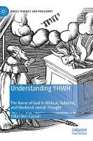 Understanding YHWH: The Name of God in Biblical, Rabbinic, and Medieval Jewish Thought - Jewish Thought and Philosophy (Hardback)