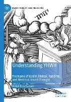 Understanding YHWH: The Name of God in Biblical, Rabbinic, and Medieval Jewish Thought - Jewish Thought and Philosophy (Paperback)