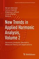 New Trends in Applied Harmonic Analysis, Volume 2: Harmonic Analysis, Geometric Measure Theory, and Applications - Applied and Numerical Harmonic Analysis (Hardback)