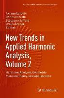 New Trends in Applied Harmonic Analysis, Volume 2: Harmonic Analysis, Geometric Measure Theory, and Applications - Applied and Numerical Harmonic Analysis (Paperback)