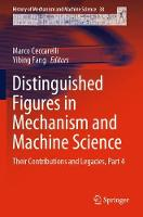 Distinguished Figures in Mechanism and Machine Science: Their Contributions and Legacies, Part 4 - History of Mechanism and Machine Science 38 (Paperback)