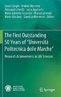 """The First Outstanding 50 Years of """"Universita Politecnica delle Marche"""": Research Achievements in Life Sciences (Hardback)"""