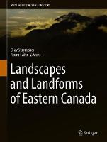 Landscapes and Landforms of Eastern Canada - World Geomorphological Landscapes (Hardback)
