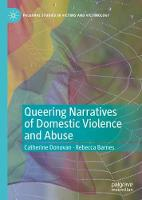 Queering Narratives of Domestic Violence and Abuse: Victims and/or Perpetrators? - Palgrave Studies in Victims and Victimology (Hardback)
