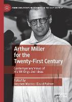 Arthur Miller for the Twenty-First Century: Contemporary Views of His Writings and Ideas - American Literature Readings in the 21st Century (Paperback)