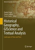 Historical Geography, GIScience and Textual Analysis: Landscapes of Time and Place - Historical Geography and Geosciences (Hardback)