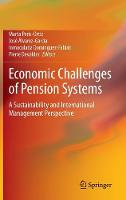 Economic Challenges of Pension Systems: A Sustainability and International Management Perspective (Hardback)