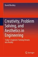 Creativity, Problem Solving, and Aesthetics in Engineering: Today's Engineers Turning Dreams into Reality (Hardback)
