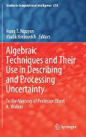 Algebraic Techniques and Their Use in Describing and Processing Uncertainty: To the Memory of Professor Elbert A. Walker - Studies in Computational Intelligence 878 (Hardback)
