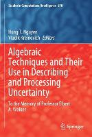 Algebraic Techniques and Their Use in Describing and Processing Uncertainty: To the Memory of Professor Elbert A. Walker - Studies in Computational Intelligence 878 (Paperback)