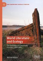 World Literature and Ecology: The Aesthetics of Commodity Frontiers, 1890-1950 - New Comparisons in World Literature (Hardback)