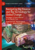 Navigating Big Finance and Big Technology for Global Change: The Impact of Social Finance on the World's Poor - Palgrave Studies in Impact Finance (Hardback)